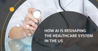How AI Reshapes The Healthcare System In The US